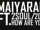 [เนื้อเพลง – ฟังเพลง] HOW ARE YOU – 2SOUL FEAT. MAIYARAP